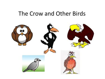 The Crow and Other Birds Crow Eagle Dove Robin.
