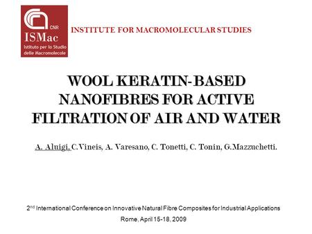 WOOL KERATIN-BASED NANOFIBRES FOR ACTIVE FILTRATION OF AIR AND WATER A. Aluigi, C.Vineis, A. Varesano, C. Tonetti, C. Tonin, G.Mazzuchetti. 2 nd International.