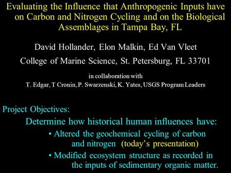 Evaluating the Influence that Anthropogenic Inputs have on Carbon and Nitrogen Cycling and on the Biological Assemblages in Tampa Bay, FL David Hollander,