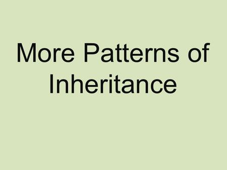 More Patterns of Inheritance. Incomplete Dominance A cross where neither allele is dominant over the other. The traits appear to be blended together.