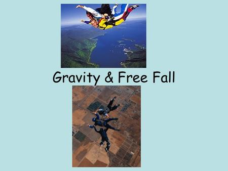 Gravity & Free Fall. Elephant vs. Feather If both are dropped from the same height at the same time, which will hit the ground first? On Earth? On the.