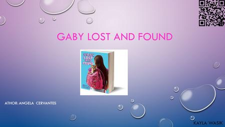 GABY LOST AND FOUND KAYLA WASIK ATHOR: ANGELA CERVANTES.