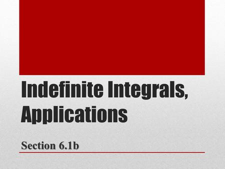 Indefinite Integrals, Applications Section 6.1b. The set of all antiderivatives of a function is the indefinite integral of with respect to and is denoted.