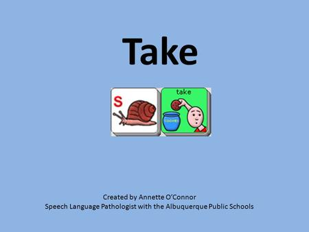 Created by Annette O'Connor Speech Language Pathologist with the Albuquerque Public Schools Take.