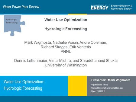 1 | Program Name or Ancillary Texteere.energy.gov Water Power Peer Review Water Use Optimization: Hydrologic Forecasting Presenter: Mark Wigmosta Organization: