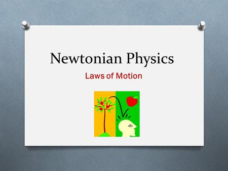 Newtonian Physics Laws of Motion. Force, Mass and Inertia O FORCE O Force is needed to change motion. O There can be no change in an object's motion without.