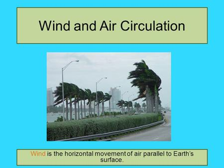 Wind and Air Circulation Wind is the horizontal movement of air parallel to Earth's surface.