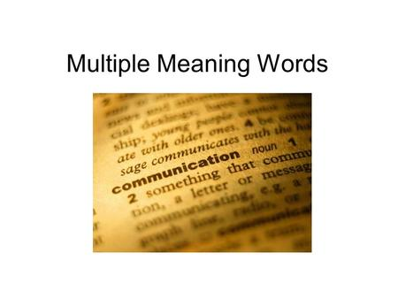 Multiple Meaning Words. Learning Objective Today we will distinguish and interpret words with multiple meanings.distinguish interpret multiple meanings.
