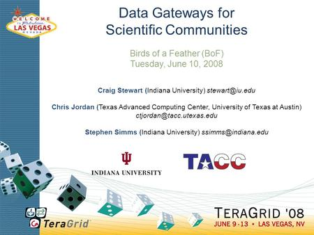 Data Gateways for Scientific Communities Birds of a Feather (BoF) Tuesday, June 10, 2008 Craig Stewart (Indiana University) Chris Jordan.