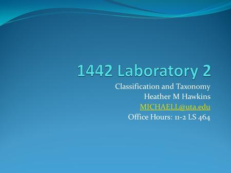Classification and Taxonomy Heather M Hawkins Office Hours: 11-2 LS 464.