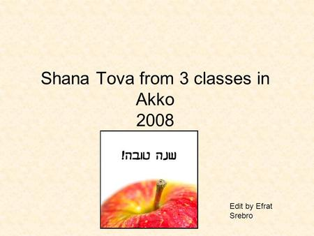 Shana Tova from 3 classes in Akko 2008 Edit by Efrat Srebro.
