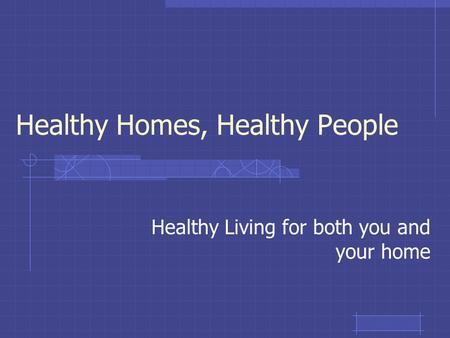 Healthy Homes, Healthy People Healthy Living for both you and your home.