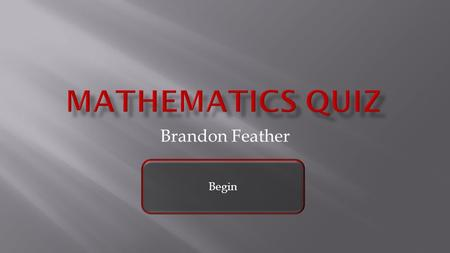 Brandon Feather Begin. 100 pi 75 123 Go back to beginning Go back to last question.