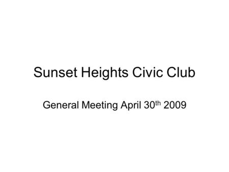 Sunset Heights Civic Club General Meeting April 30 th 2009.