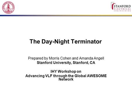 The Day-Night Terminator Prepared by Morris Cohen and Amanda Angell Stanford University, Stanford, CA IHY Workshop on Advancing VLF through the Global.
