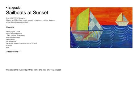 1st grade Sailboats at Sunset The OBJECTIVES are to: Mixing and blending paint, creating texture, cutting shapes, understanding perspective. Materials.