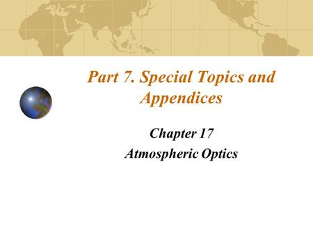 Part 7. Special Topics and Appendices Chapter 17 Atmospheric Optics.