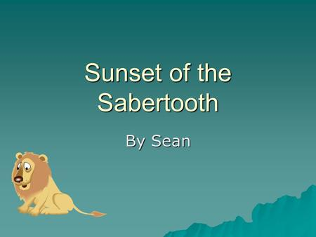 Sunset of the Sabertooth By Sean. Characters  Peanut  Jack  Annie  Lulu  Sorcerer  Sabertooth.