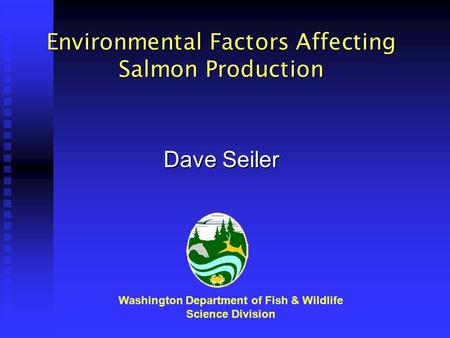 Environmental Factors Affecting Salmon Production Washington Department of Fish & Wildlife Science Division Dave Seiler.