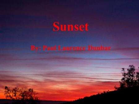 Sunset By: Paul Laurence Dunbar. Sunset The river sleeps beneath the sky, And clasps the shadows to its breast; The crescent moon shines dim on high;