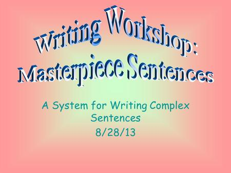 A System for Writing Complex Sentences 8/28/13.
