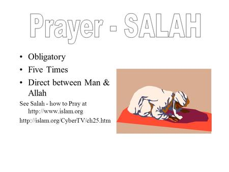 Obligatory Five Times Direct between Man & Allah See Salah - how to Pray at
