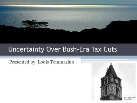 Uncertainty Over Bush-Era Tax Cuts Presented by: Louis Tommasino.