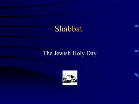 Shabbat The Jewish Holy Day Special Days We all have special days, in our lives, list down at least four in your books.