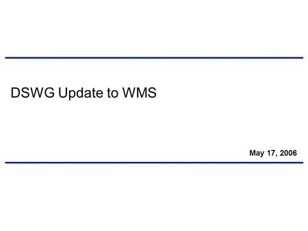 DSWG Update to WMS May 17, 2006. 1 2006 DSWG Goals Update.