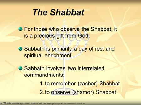 The Shabbat For those who observe the Shabbat, it is a precious gift from God. Sabbath is primarily a day of rest and spiritual enrichment. Sabbath involves.