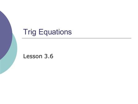 Trig Equations Lesson 3.6. 2 Find the Angle for the Ratio  Given the equation  We seek the angle (the value of x) for which the cosine gives the ratio.