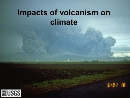 Impacts of volcanism on climate. Natural events that can trigger global climate changes include: (1) known astronomical variations in the orbital elements.