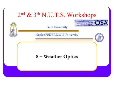 2 nd & 3 th N.U.T.S. Workshops Gulu University Naples FEDERICO II University 8 – Weather Optics.