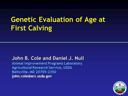 John B. Cole and Daniel J. Null Animal Improvement Programs Laboratory Agricultural Research Service, USDA Beltsville, MD 20705-2350