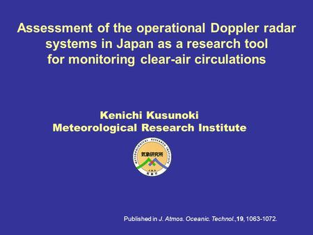 Assessment of the operational Doppler radar systems in Japan as a research tool for monitoring clear-air circulations Kenichi Kusunoki Meteorological Research.