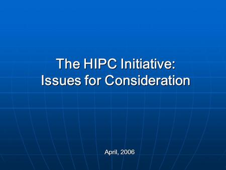 The HIPC Initiative: Issues for Consideration April, 2006.