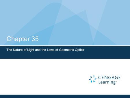 Chapter 35 The Nature of Light and the Laws of Geometric Optics.