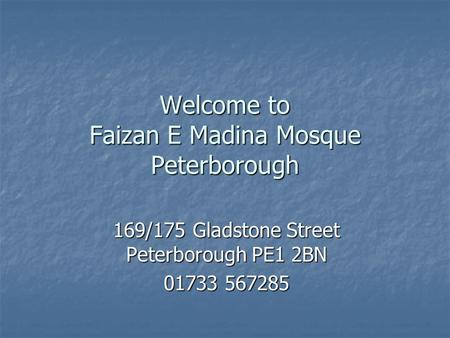 Welcome to Faizan E Madina Mosque Peterborough 169/175 Gladstone Street Peterborough PE1 2BN 01733 567285.