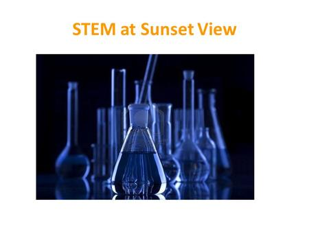 STEM at Sunset View. Mission What is STEM at Sunset View? An innovative initiative which builds on the foundation of the current curriculum; while introducing.