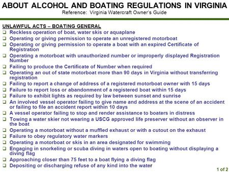 ABOUT ALCOHOL AND BOATING REGULATIONS IN VIRGINIA Reference: Virginia Watercraft Owner's Guide UNLAWFUL ACTS – BOATING GENERAL  Reckless operation of.