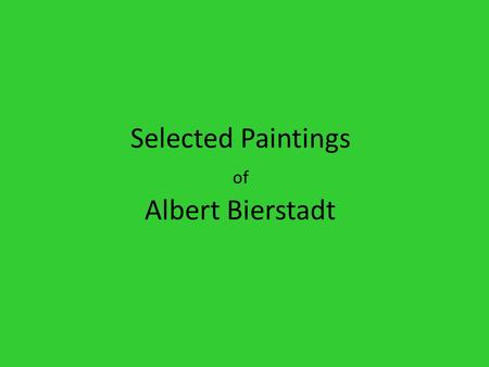 Selected Paintings of Albert Bierstadt. If a paintbrush is displayed below a painting, click on the painting to enlarge it. Among the Sierra Nevada Mountains,
