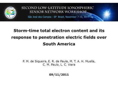 Storm-time total electron content and its response to penetration electric fields over South America P. M. de Siqueira, E. R. de Paula, M. T. A. H. Muella,