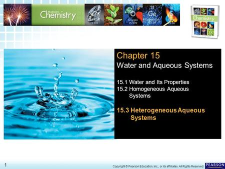 15.3 Heterogeneous Aqueous Systems > 1 Copyright © Pearson Education, Inc., or its affiliates. All Rights Reserved. Chapter 15 Water and Aqueous Systems.
