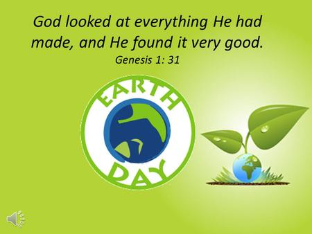 God looked at everything He had made, and He found it very good. Genesis 1: 31.