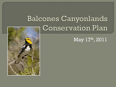 May 17 th, 2011.  Overview of endangered species regulations  Purpose of Habitat Conservation Plans  Review Balcones Canyonlands Conservation Plan.