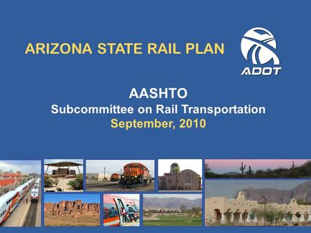 ARIZONA STATE RAIL PLAN AASHTO Subcommittee on Rail Transportation September, 2010.
