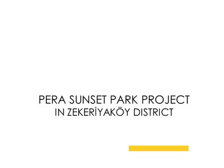 PERA SUNSET PARK PROJECT IN ZEKERİYAKÖY DISTRICT.
