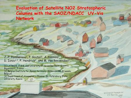 Evaluation of Satellite NO2 Stratospheric Columns with the SAOZ/NDACC UV-Vis Network J.-P. Pommereau 1, F. Goutail 1, A. Pazmino 1, D. Ionov 1,3, F. Hendrick.