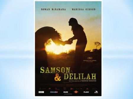 * Samson and Delilah is a movie about two teenage Aboriginals who leave home after tragedy strikes. Together, they embark on a journey. * The movie was.