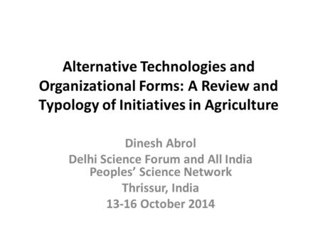 Alternative Technologies and Organizational Forms: A Review and Typology of Initiatives in Agriculture Dinesh Abrol Delhi Science Forum and All India Peoples'